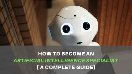 Read more about the article How to Become an Artificial Intelligence Specialist – A Complete Guide