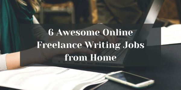 Read more about the article 6 Awesome Online Freelance Writing Jobs from Home