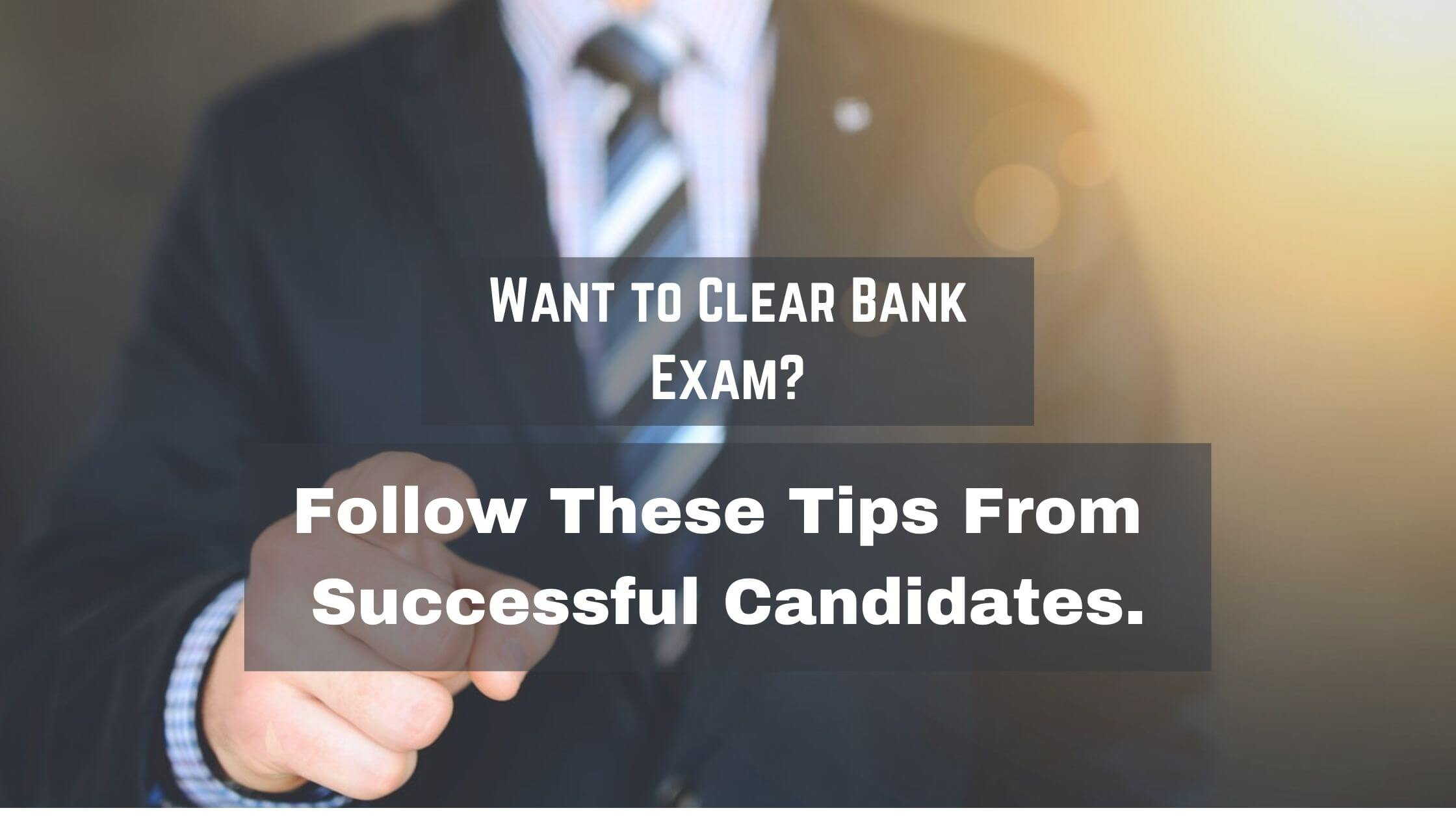 Read more about the article How to Clear the Upcoming Bank Exams? Follow These 5 Tips