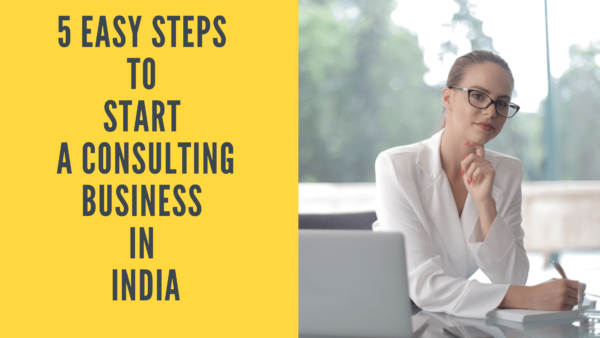 Read more about the article 5 Easy Steps To Start A Consulting Business In India 2021