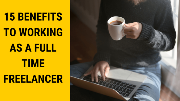 Read more about the article 15 Benefits To Working As A Full-Time Freelancing