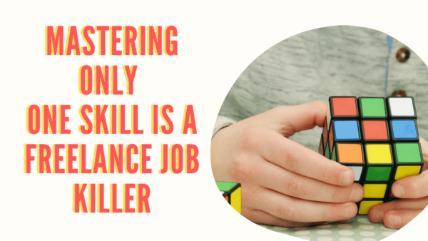 Read more about the article Mastering Only One Skill Is A Freelance Job Killer. Don't Do It!