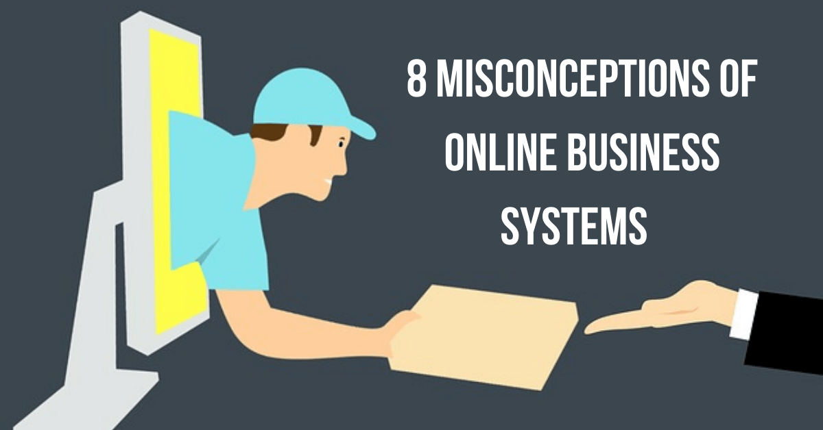 Read more about the article 8 Misconceptions of Online Business Systems and How To Overcome